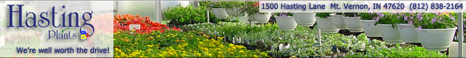 Hasting Plants - We're well worth the drive! - 1500 Hasting Lane Mt. Vernon, IN (812)838-2164